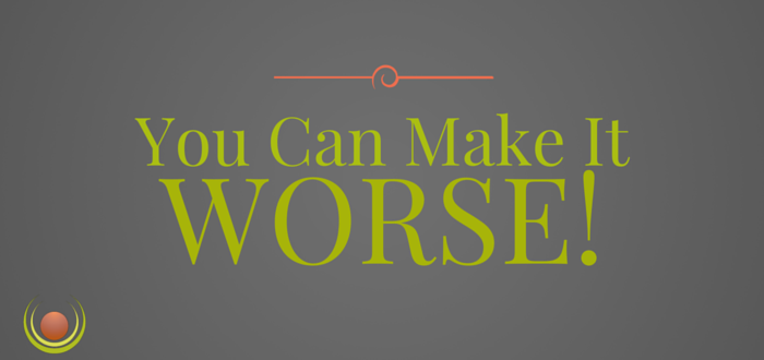 You Can Make it Worse! – by Mike Harland